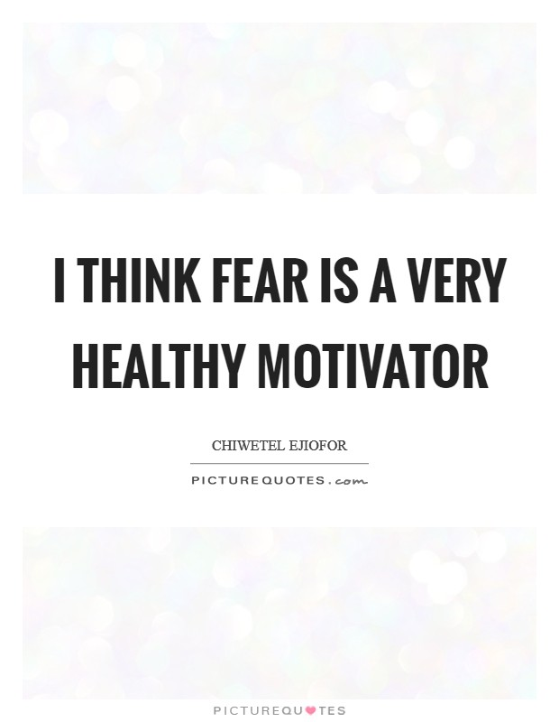 I think fear is a very healthy motivator Picture Quote #1