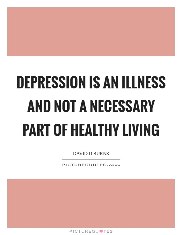 Depression is an illness and not a necessary part of healthy living Picture Quote #1