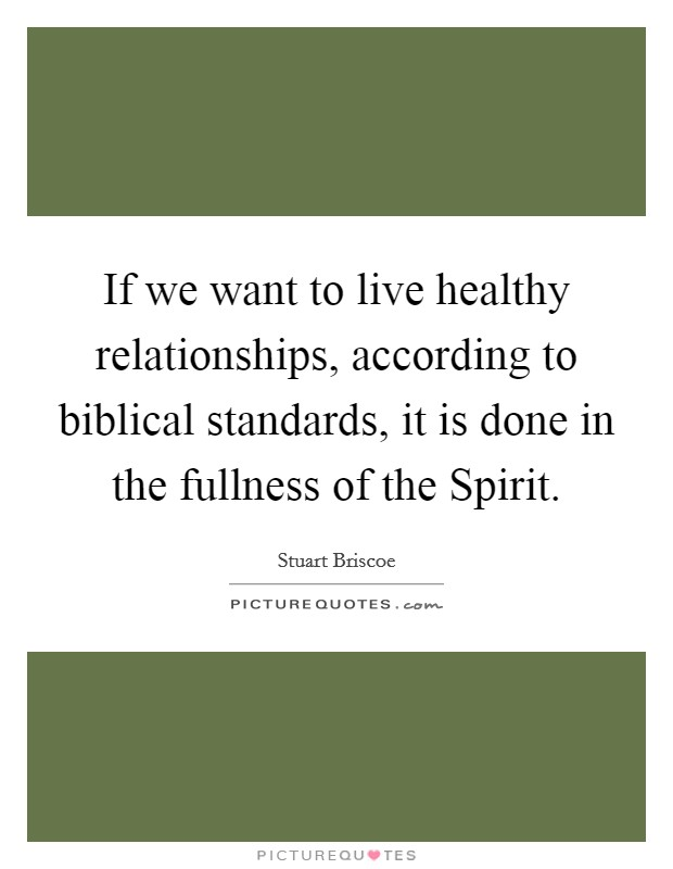 If we want to live healthy relationships, according to biblical standards, it is done in the fullness of the Spirit Picture Quote #1