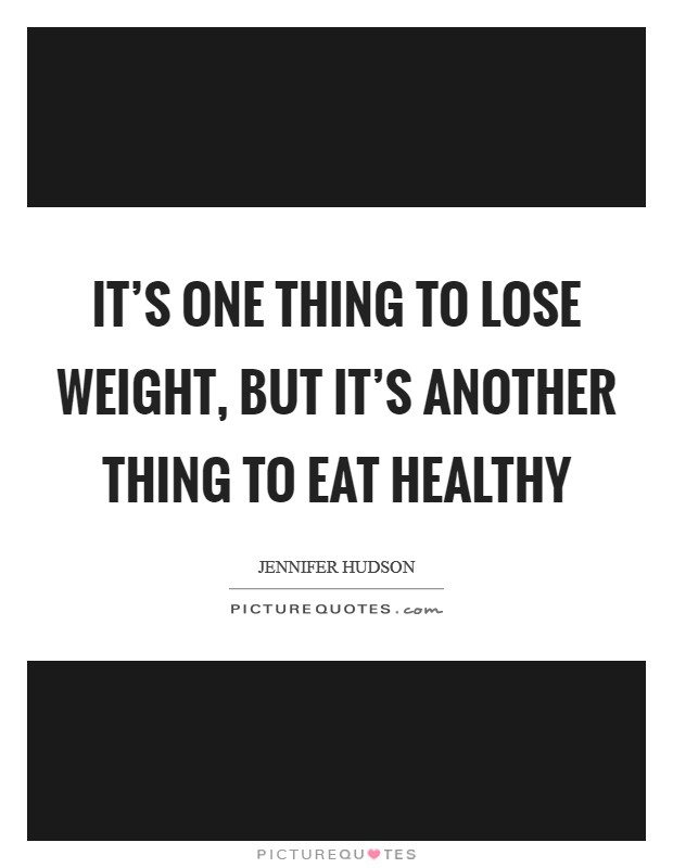 It's one thing to lose weight, but it's another thing to eat healthy Picture Quote #1
