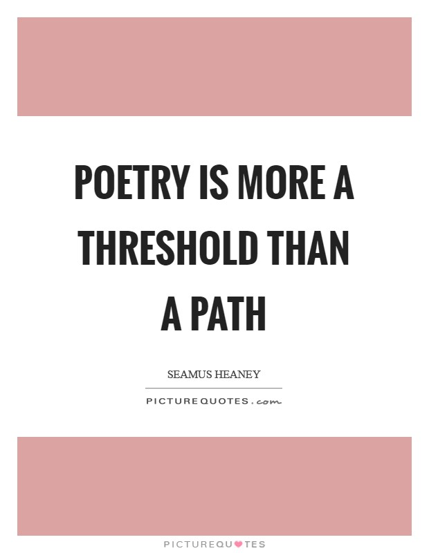 Poetry is more a threshold than a path Picture Quote #1