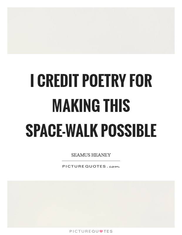 I credit poetry for making this space-walk possible Picture Quote #1