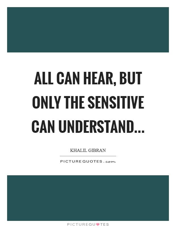 All can hear, but only the sensitive can understand Picture Quote #1