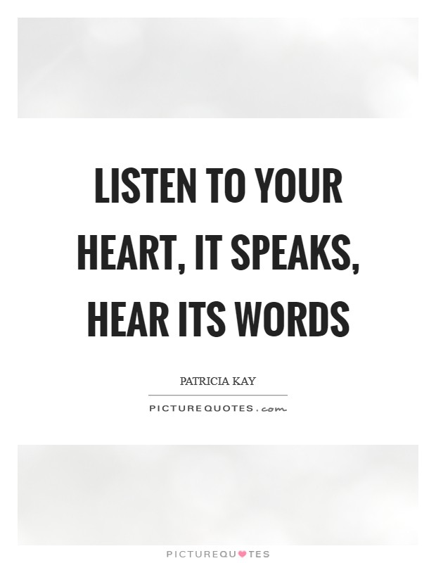 Listen to your heart, it speaks, hear its words Picture Quote #1