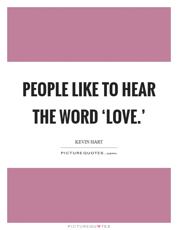 People like to hear the word 'love.' Picture Quote #1