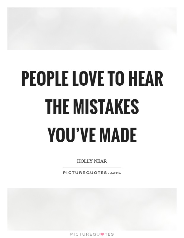 People love to hear the mistakes you've made Picture Quote #1