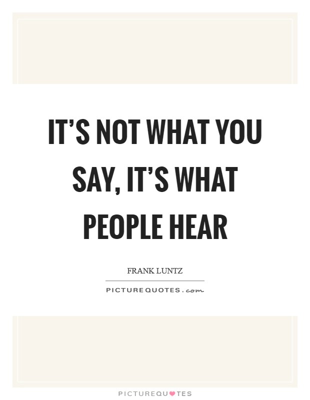 It's not what you say, it's what people hear Picture Quote #1