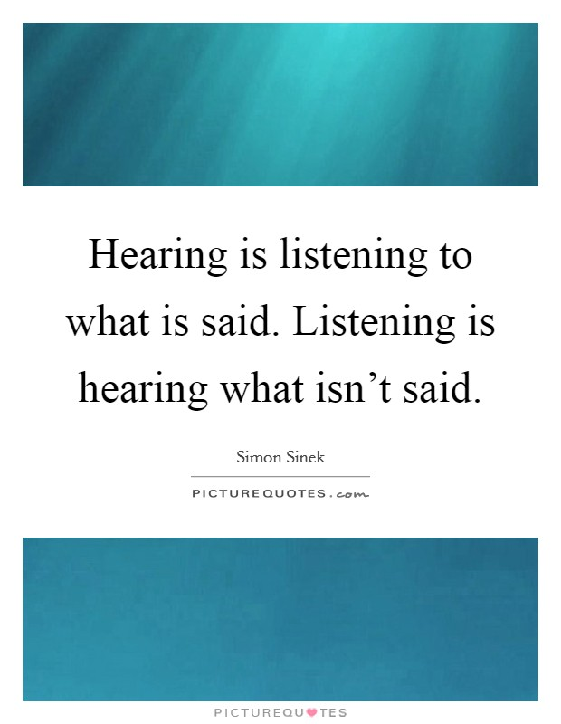 Hearing is listening to what is said. Listening is hearing what isn't said Picture Quote #1