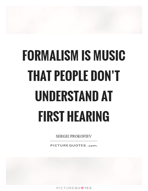 Formalism is music that people don't understand at first hearing Picture Quote #1