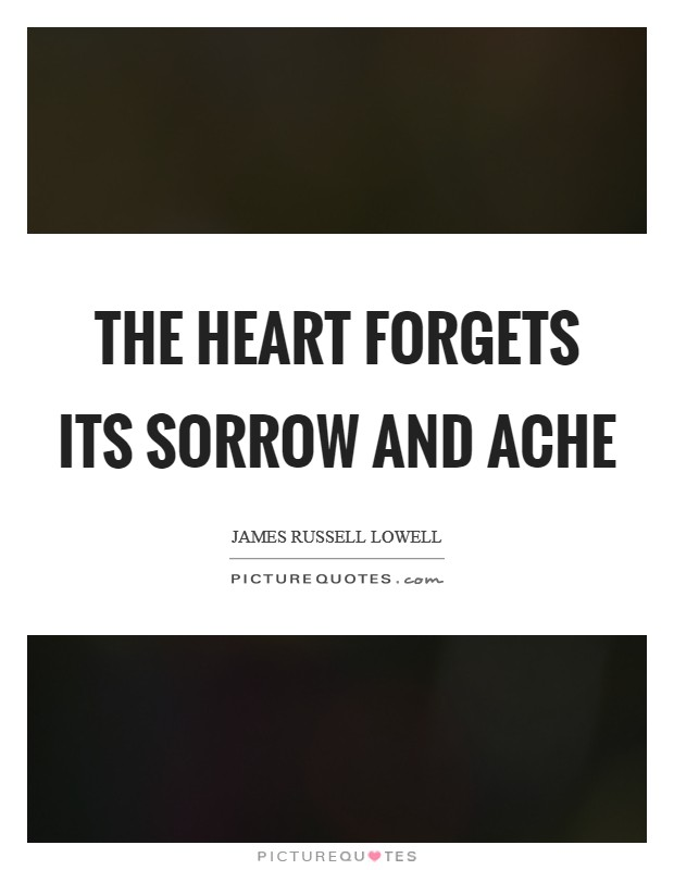 The heart forgets its sorrow and ache Picture Quote #1