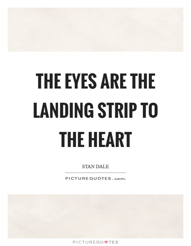 The eyes are the landing strip to the heart Picture Quote #1