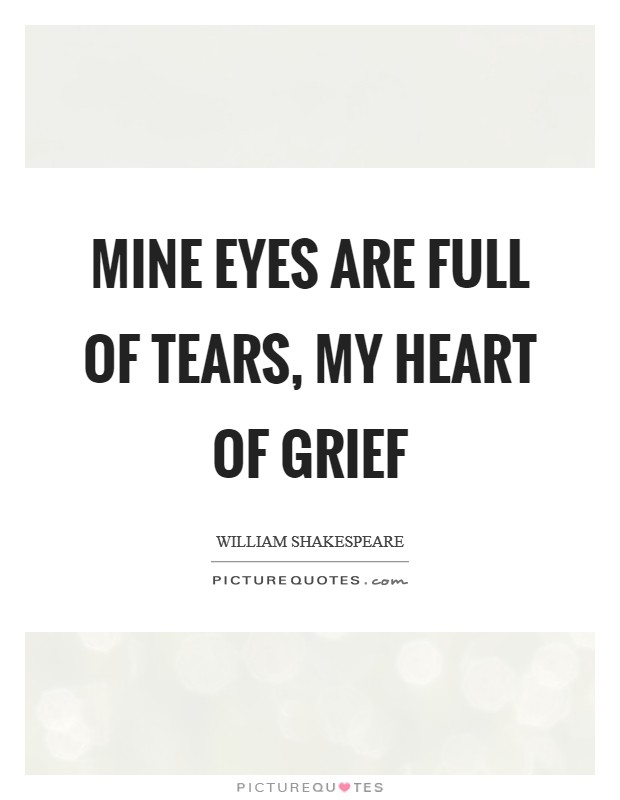 Mine eyes are full of tears, my heart of grief Picture Quote #1
