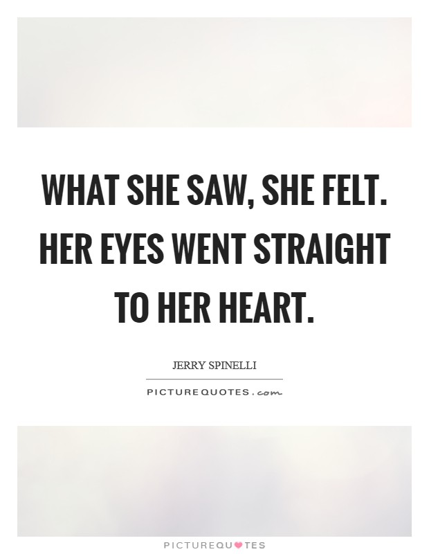 What she saw, she felt. Her eyes went straight to her heart Picture Quote #1