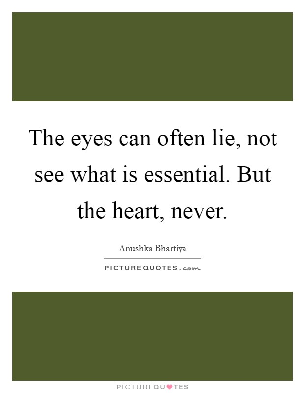 The eyes can often lie, not see what is essential. But the heart, never Picture Quote #1