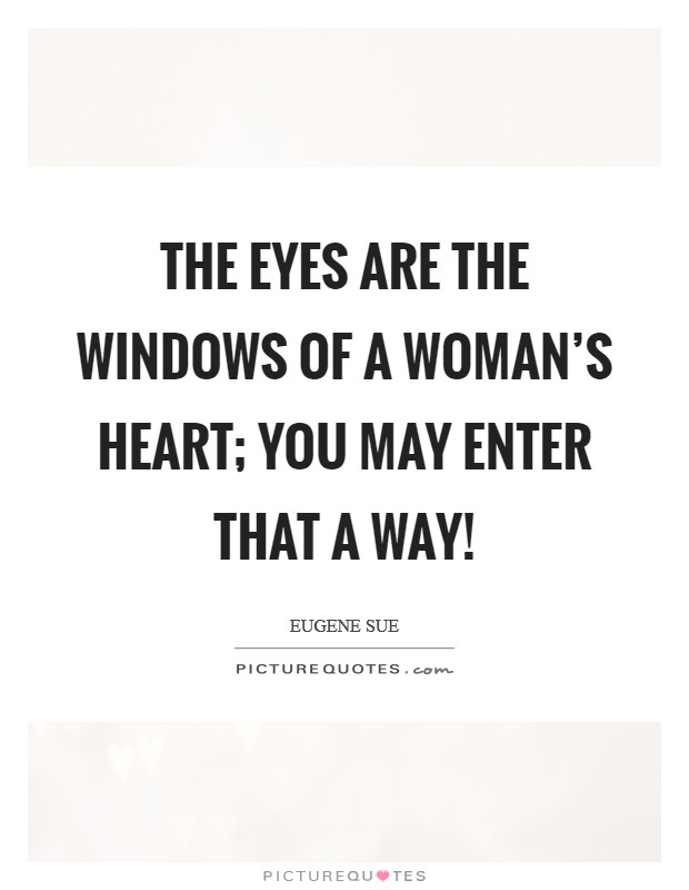 The eyes are the windows of a woman's heart; you may enter that a way! Picture Quote #1