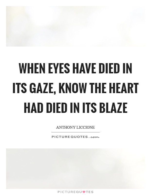 When eyes have died in its gaze, know the heart had died in its blaze Picture Quote #1