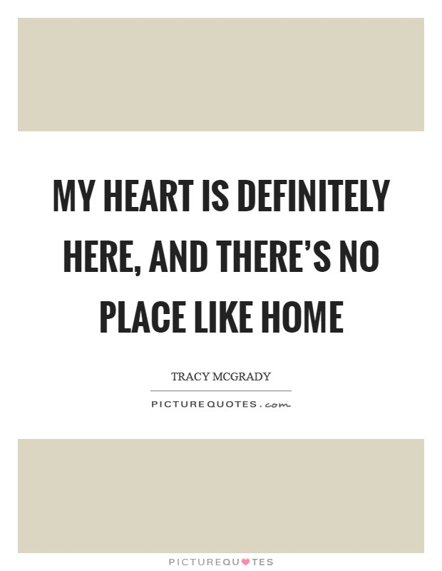 My heart is definitely here, and there's no place like home Picture Quote #1