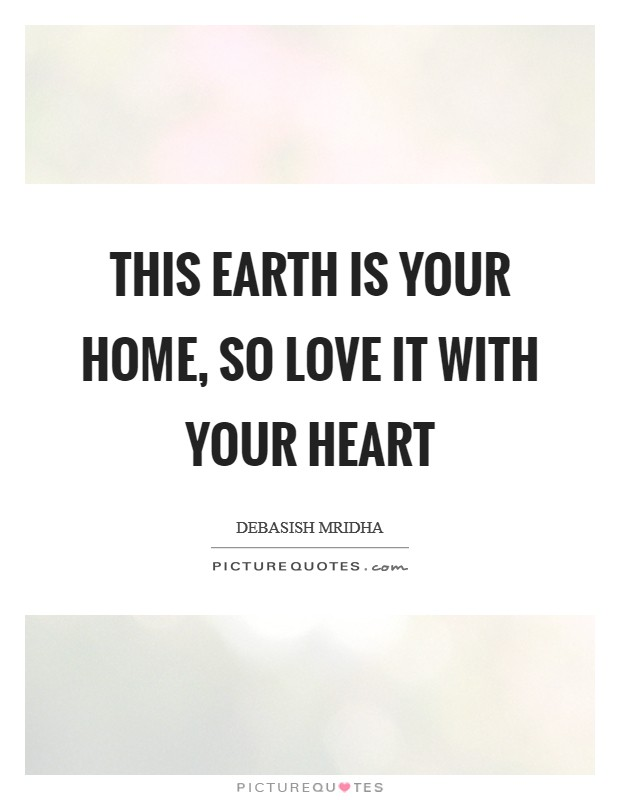 This earth is your home, so love it with your heart Picture Quote #1