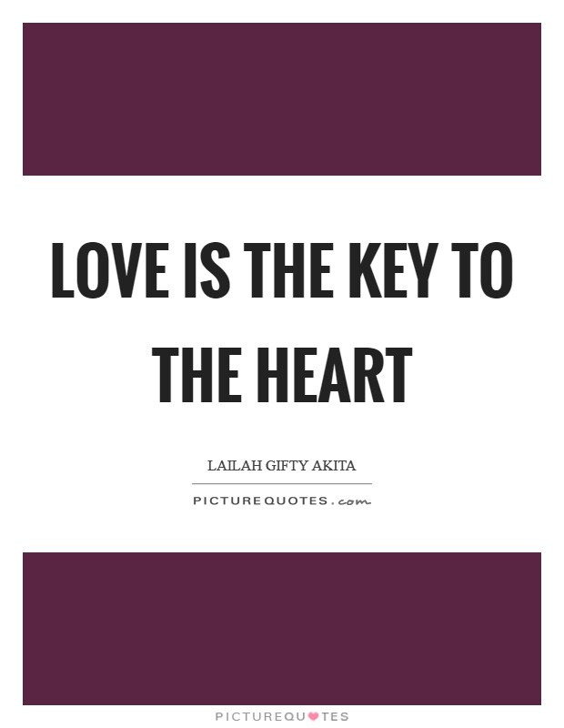 Love is the key to the heart Picture Quote #1