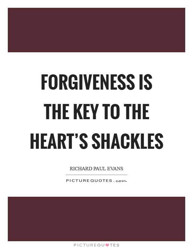Forgiveness is the key to the heart's shackles Picture Quote #1