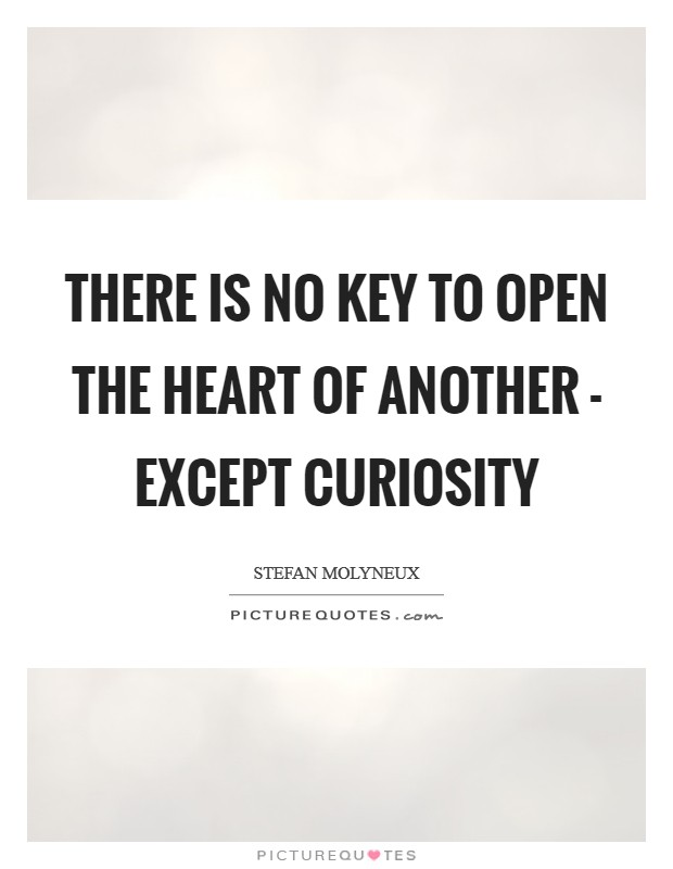 There is no key to open the heart of another - except curiosity Picture Quote #1