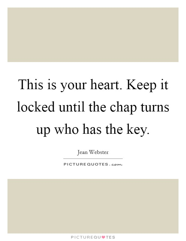 This is your heart. Keep it locked until the chap turns up who has the key Picture Quote #1