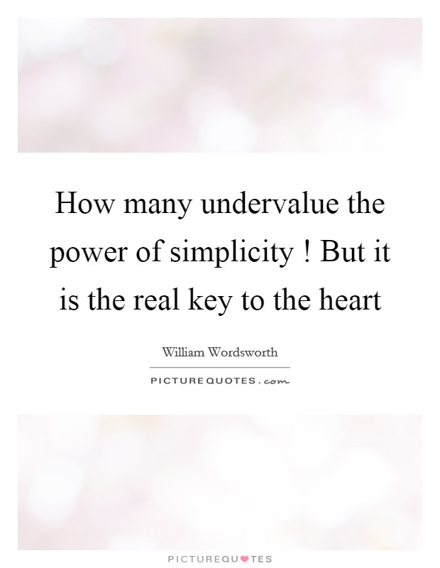 How many undervalue the power of simplicity ! But it is the real key to the heart Picture Quote #1