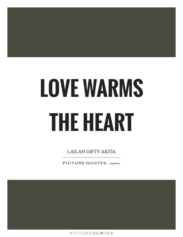 Love warms the heart Picture Quote #1