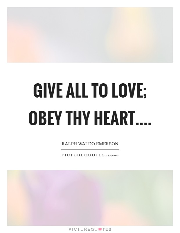 Give all to love; Obey thy heart Picture Quote #1