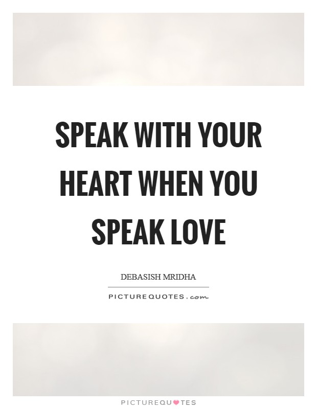 Speak with your heart when you speak love Picture Quote #1