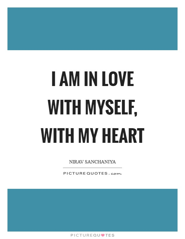 I Am In Love With Myself, With My Heart Picture Quote #1
