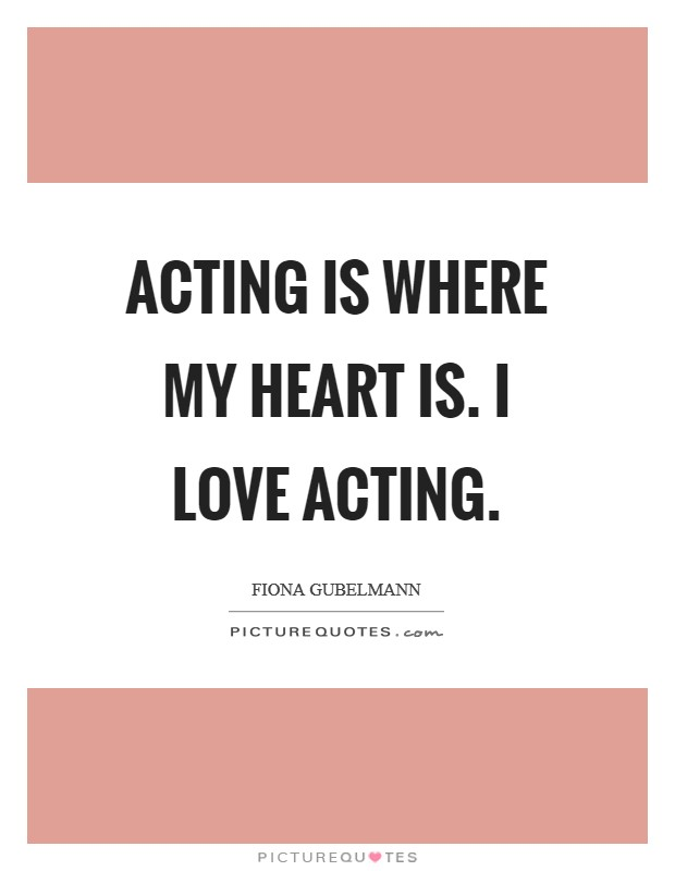 Acting is where my heart is. I love acting Picture Quote #1