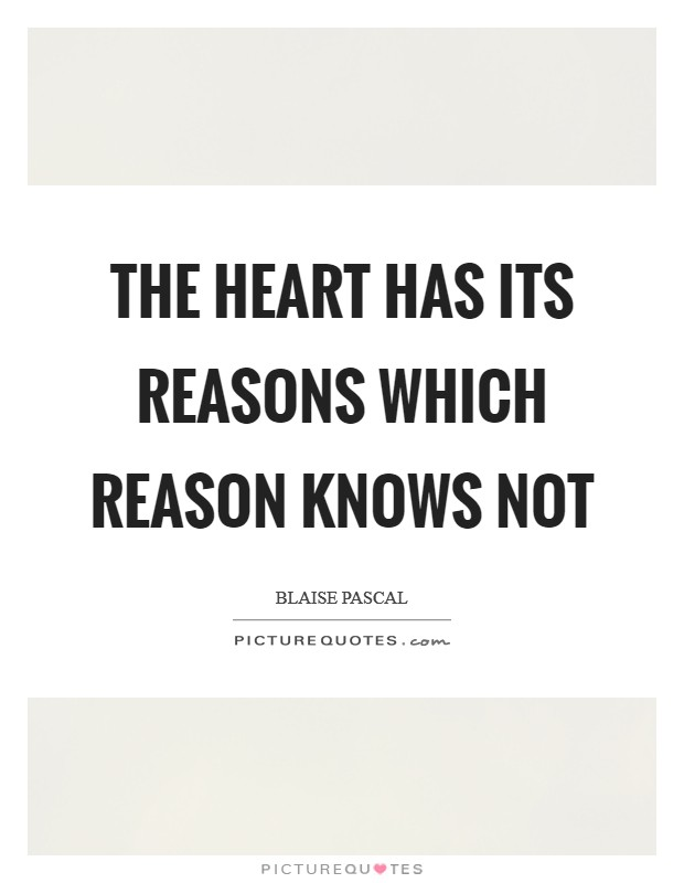 The heart has its reasons which reason knows not Picture Quote #1
