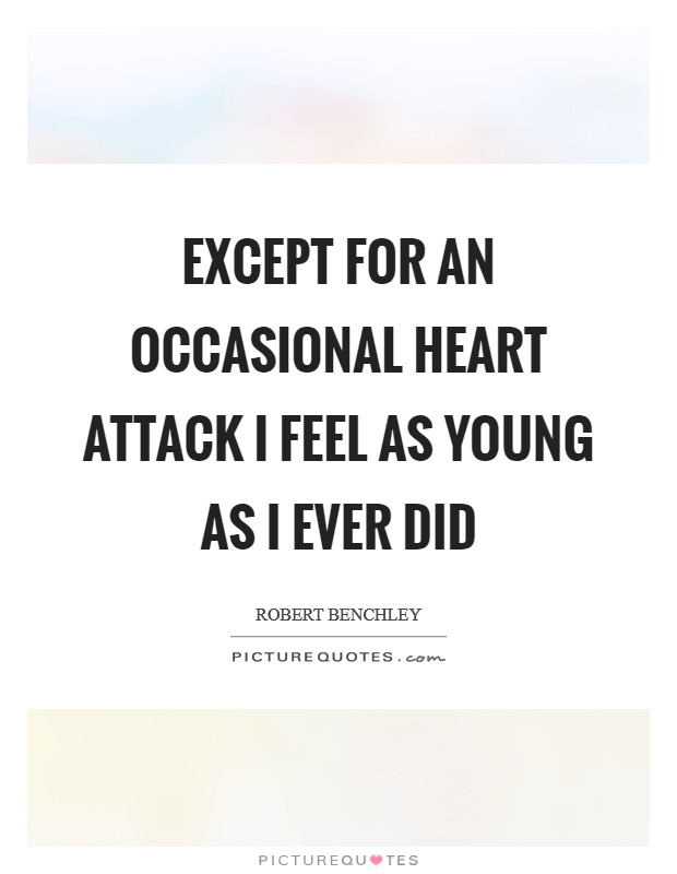 Except for an occasional heart attack I feel as young as I ever did Picture Quote #1