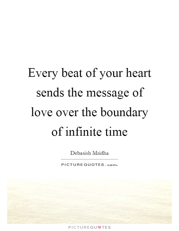 Every beat of your heart sends the message of love over the boundary of infinite time Picture Quote #1