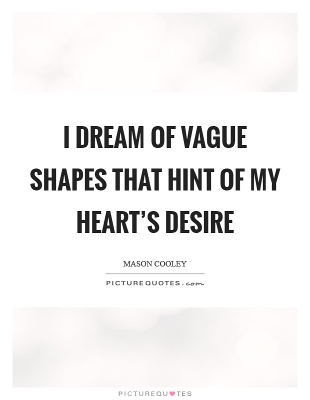 I dream of vague shapes that hint of my heart's desire Picture Quote #1
