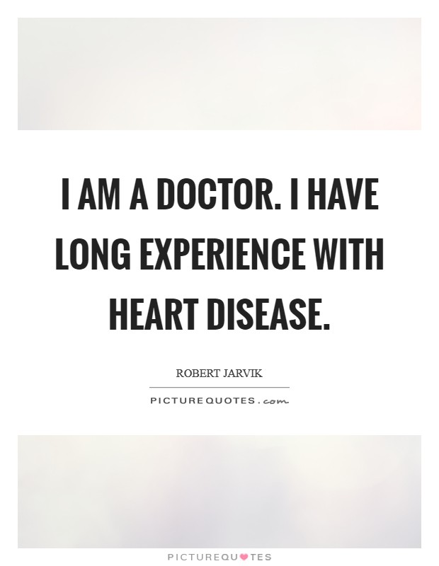 I am a doctor. I have long experience with heart disease Picture Quote #1