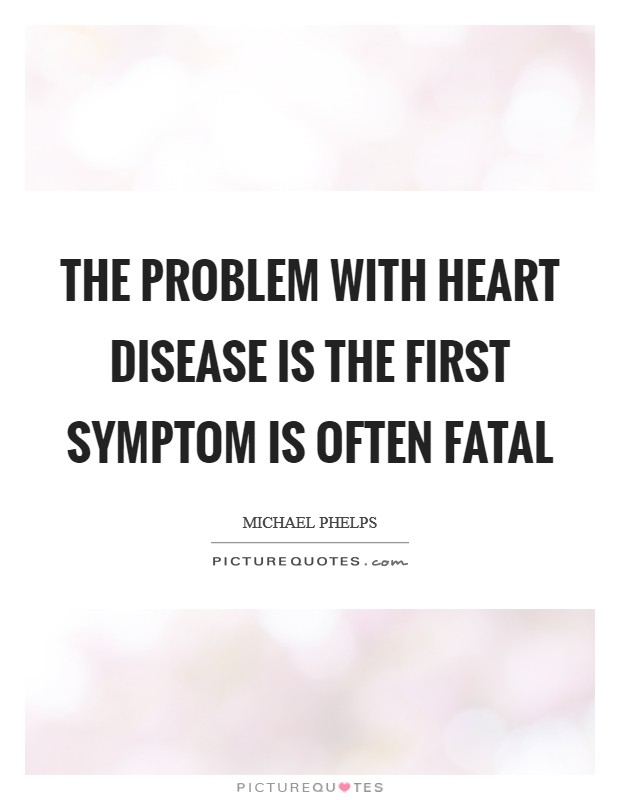 The problem with heart disease is the first symptom is often fatal Picture Quote #1