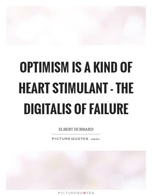 Optimism is a kind of heart stimulant - the digitalis of failure Picture Quote #1