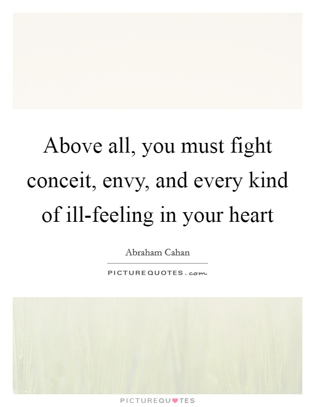 Above all, you must fight conceit, envy, and every kind of ill-feeling in your heart Picture Quote #1