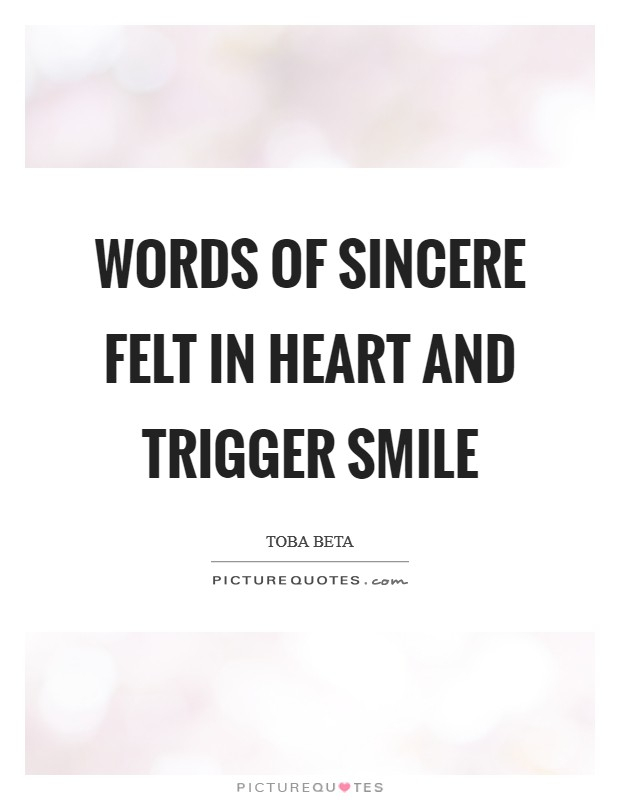 Words of sincere felt in heart and trigger smile Picture Quote #1