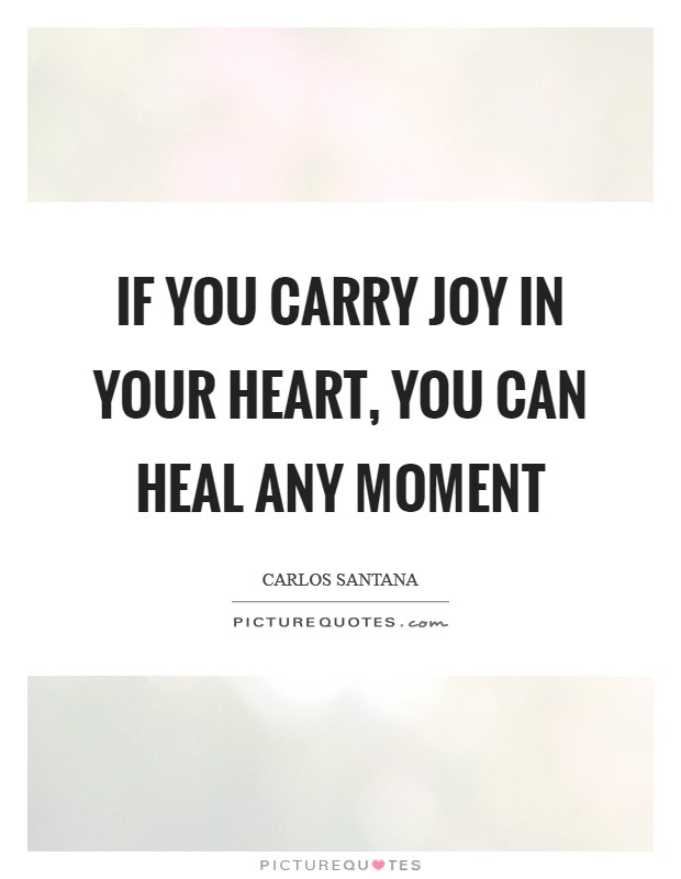 If you carry joy in your heart, you can heal any moment Picture Quote #1