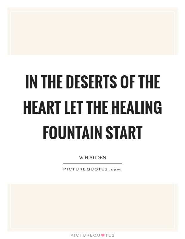 In the deserts of the heart Let the healing fountain start Picture Quote #1