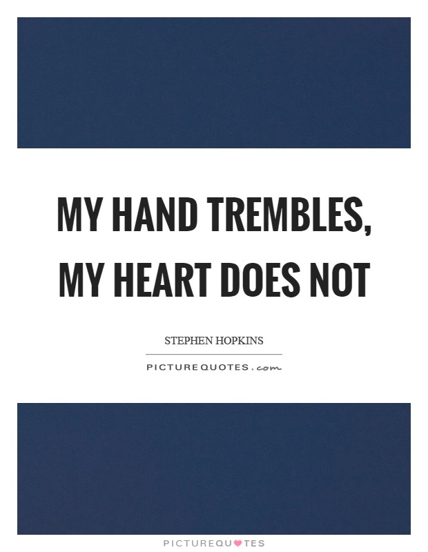My hand trembles, my heart does not Picture Quote #1