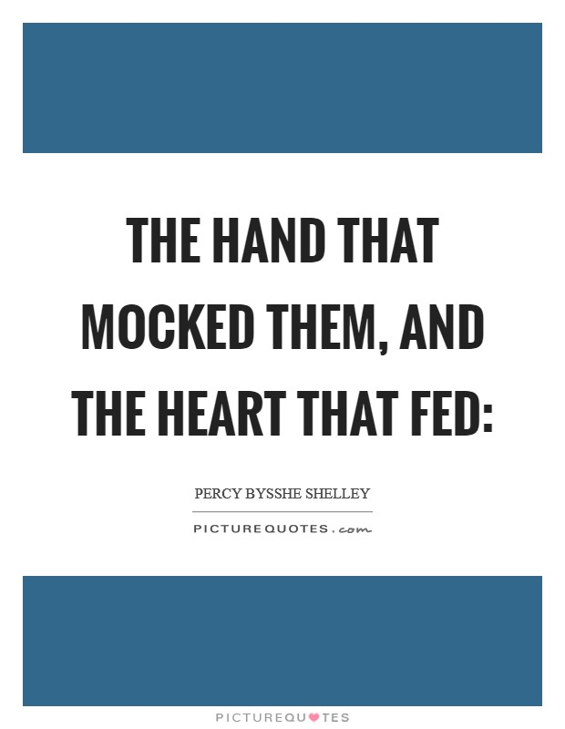 The hand that mocked them, and the heart that fed: Picture Quote #1