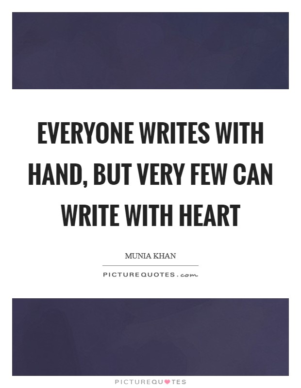 Everyone writes with hand, but very few can write with heart Picture Quote #1