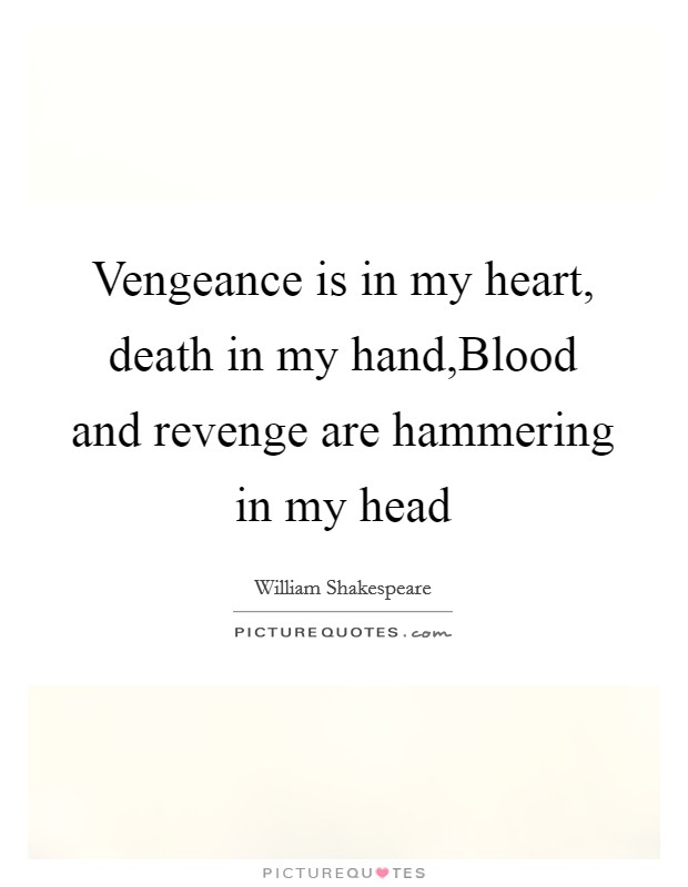 Vengeance is in my heart, death in my hand,Blood and revenge are hammering in my head Picture Quote #1