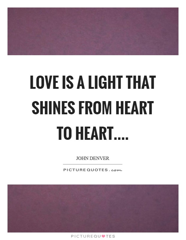 Love is a light that shines from heart to heart Picture Quote #1