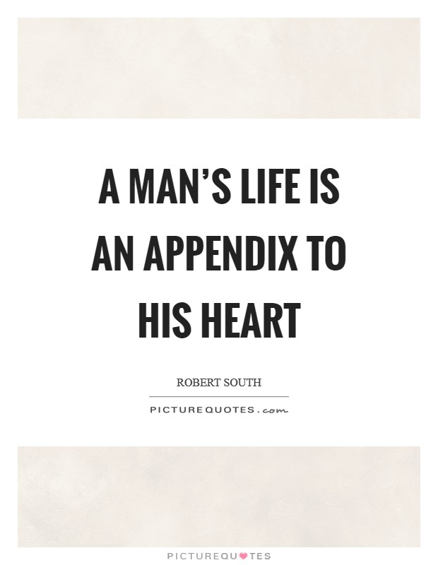 A man's life is an appendix to his heart Picture Quote #1