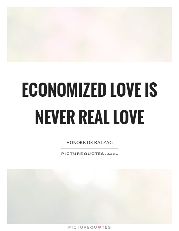 Economized love is never real love Picture Quote #1
